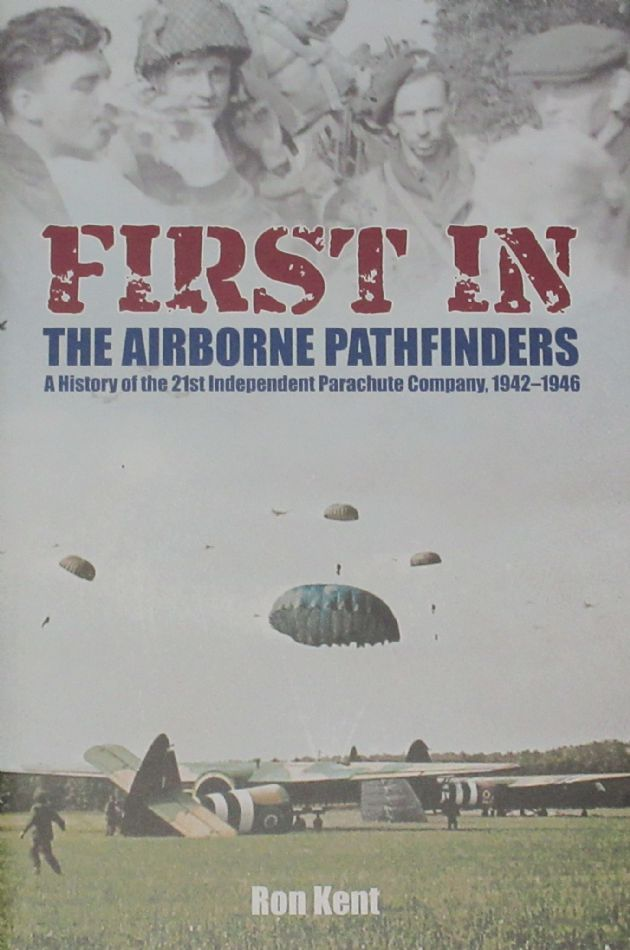 First In - The Airborne Pathfinders, A History of the 21st Independent Parachute Company 1942-1946